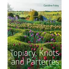 Topiary, Knots & Parterres BY EGS ALUMNI CAROLINE FOLEY